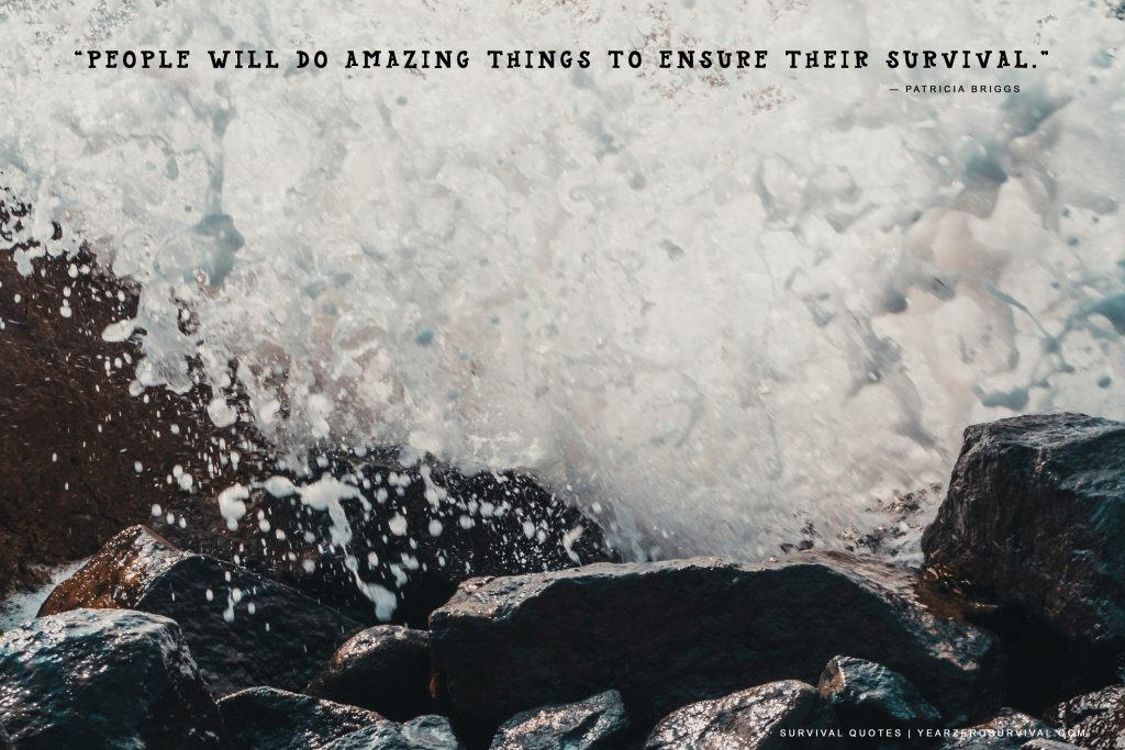 People will do amazing things to ensure their survival